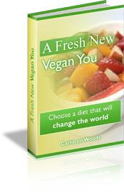 A Fresh New Vegan You: Ebook guide to going and staying vegan.